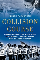 Collision course : Ronald Reagan, the air traffic controllers, and the strike that changed America