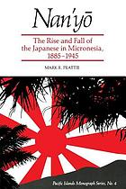 Nan'yo : the rise and fall of the Japanese in Micronesia, 1885-1945