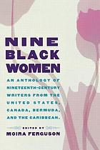 Nine Black women : an anthology of nineteenth-century writers from the United States, Canada, Bermuda, and the Caribbean