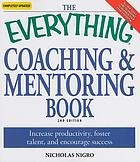 The everything coaching & mentoring book : increase productivity, foster talent, and encourage success