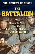 The battalion : the dramatic story of the 2nd Ranger Battalion in World War II