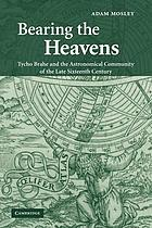 Bearing the heavens : Tycho Brahe and the astronomical community of the late sixteenth century