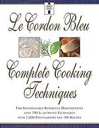 Le Cordon Bleu complete cooking techniques : the indispensable reference demonstates over 700 illustrated techniques with 2,000 photos and 200 recipes