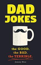 Dad jokes : the good. the bad. the terrible.