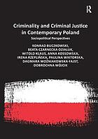 Criminality and criminal justice in contemporary Poland : sociopolitical perspectives