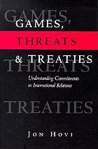 Games, threats, and treaties : understanding commitments in international relations