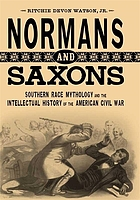 Normans and Saxons : southern race mythology and the intellectual history of the American Civil War