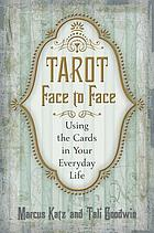 Tarot face to face : using the cards in your everyday life