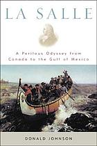 La Salle : a perilous odyssey from Canada to the Gulf of Mexico