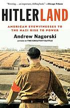 Hitlerland : American eyewitnesses to the Nazi rise of power