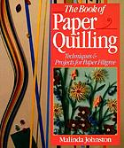 The book of paper quilling : techniques & projects for paper filigree
