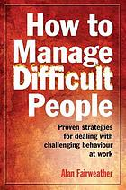 How to manage difficult people.