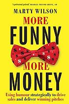 More funny more money : using humour strategically to drive sales and deliver winning pitches