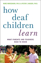 How deaf children learn : what parents and teachers need to know