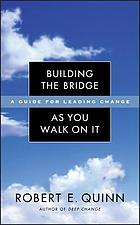 Building the bridge as you walk on it : a guide for leading change