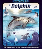 Uncover a dolphin : the inside story on the ocean's smartest animal!