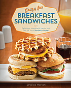 Crazy for breakfast sandwiches : 101 delicious, handheld meals hot out of your sandwich maker