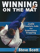 Winning on the mat : judo, freestyle judo and submission grappling
