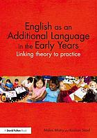 English as an additional language in the early years : linking theory to practice