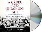 A cruel and shocking act : [the secret history of the Kennedy assassination]