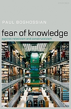 Fear of knowledge : against relativism and constructivism
