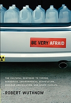 Be very afraid : the cultural response to terror, pandemics, environmental devastation, nuclear annihilation, and other threats