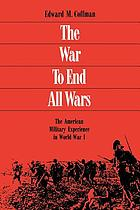 The war to end all wars : the American military experience in World War I