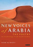New voices of Arabia. The poetry : an anthology from Saudi Arabia