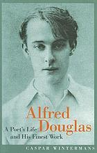 Alfred Douglas : a poet's life and his finest work
