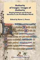 Authority of images/Images of authority : shaping political and cultural identities in the pre-modern world