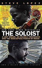 The soloist : a lost dream, an unlikely friendship, and the redemptive power of music