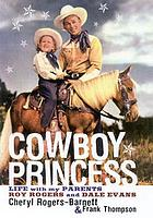 Cowboy princess : life with my parents, Roy Rogers and Dale Evans