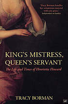 King's mistress, queen's servant : Henrietta Howard