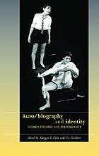 Auto/biography and identity : women, theatre, and performance