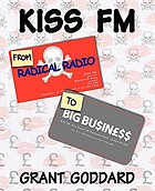 Kiss FM : from radical radio to big business