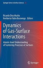 Dynamics of gas-surface interactions : atomic-level understanding of scattering processes at surfaces