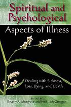 Spiritual and psychological aspects of illness : dealing with sickness, loss, dying, and death