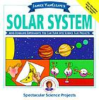 Janice VanCleave's solar system : mind-boggling experiments you can turn into science fair projects.