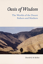 Oasis of wisdom : the worlds of the Desert Fathers and Mothers