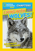 Living with wolves : true stories of adventures with animals