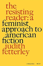 The resisting reader : a feminist approach to American fiction