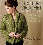 Couture crochet workshop : mastering fit, fashion, and finesse