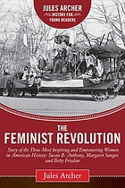 The feminist revolution : a story of the three most inspiring and empowering women in American history: Susan B. Anthony, Margaret Sanger, and Betty Friedan