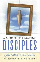 John Wesley's class meeting : a model for making disciples
