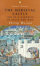 The medieval castle : life in a fortress in peace and war