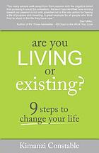 Are you living or existing? : 9 steps to change your life
