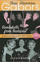 Those glamorous Gabors : bombshells from Budapest