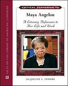 Critical companion to Maya Angelou : a literary reference to her life and work