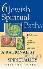 Six Jewish spiritual paths : a rationalist looks at spirituality