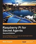 Raspberry Pi for secret agents : turn your Raspberry Pi into your very own secret agent toolbox with this set of exciting projects